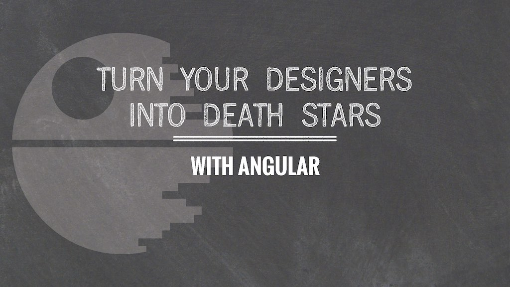 ngVegas 2015: Turn Your Designers Into Deathstars with Angular