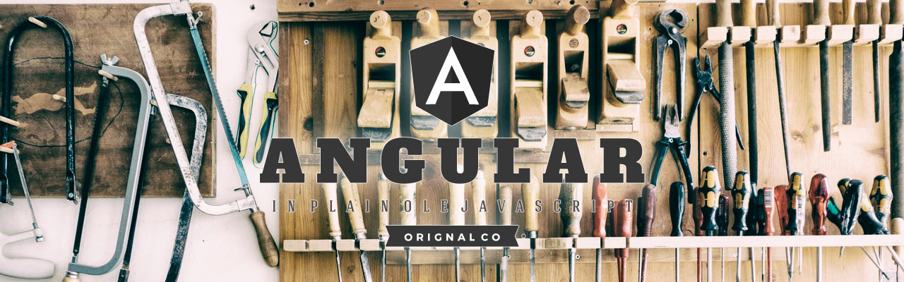 Angular 2 with Handcrafted Tools, Century-Old Techniques and ES5